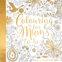 Colouring for Mums-to-Be, Paperback / softback Book