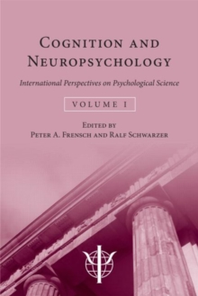 Cognition and Neuropsychology : International Perspectives on Psychological Science (Volume 1), Hardback Book