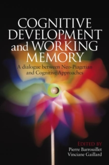 Cognitive Development and Working Memory : A Dialogue between Neo-Piagetian Theories and Cognitive Approaches, Hardback Book