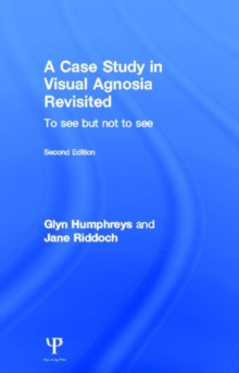 A Case Study in Visual Agnosia Revisited : To see but not to see, Hardback Book