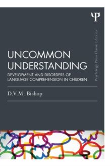 Uncommon Understanding (Classic Edition) : Development and disorders of language comprehension in children, Paperback / softback Book