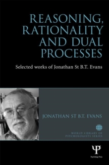 Reasoning, Rationality and Dual Processes : Selected works of Jonathan St B.T. Evans, Hardback Book
