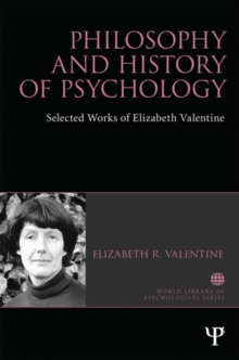 Philosophy and History of Psychology : Selected works of Elizabeth Valentine, Hardback Book