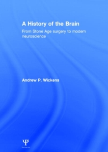A History of the Brain : From Stone Age surgery to modern neuroscience, Hardback Book