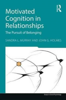 Motivated Cognition in Relationships : The Pursuit of Belonging, Paperback / softback Book