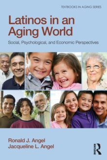 Latinos in an Aging World : Social, Psychological, and Economic Perspectives, Paperback / softback Book
