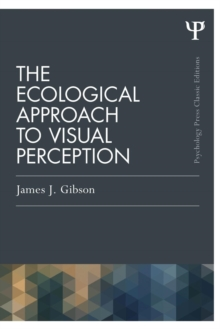The Ecological Approach to Visual Perception : Classic Edition, Paperback Book