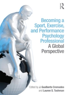 Becoming a Sport, Exercise, and Performance Psychology Professional : A Global Perspective, Paperback / softback Book