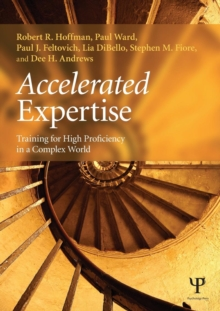 Accelerated Expertise : Training for High Proficiency in a Complex World, Paperback / softback Book