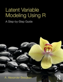 Latent Variable Modeling Using R : A Step-by-Step Guide, Paperback / softback Book