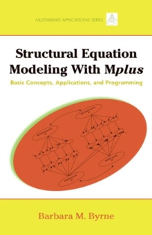 Structural Equation Modeling with Mplus : Basic Concepts, Applications, and Programming, Paperback Book