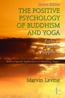 The Positive Psychology of Buddhism and Yoga : Paths to A Mature Happiness, Hardback Book