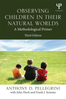Observing Children in Their Natural Worlds : A Methodological Primer, Third Edition, Paperback / softback Book
