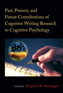 Past, Present, and Future Contributions of Cognitive Writing Research to Cognitive Psychology, Hardback Book