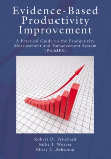 Evidence-Based Productivity Improvement : A Practical Guide to the Productivity Measurement and Enhancement System (ProMES), Hardback Book