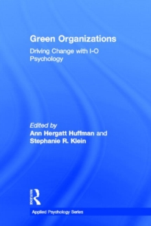 Green Organizations : Driving Change with I-O Psychology, Hardback Book