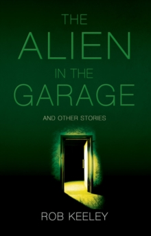 The Alien in the Garage and Other Stories, Paperback Book