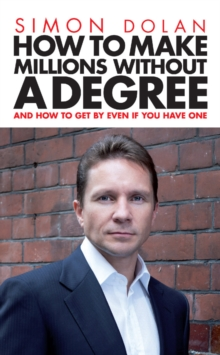 How To Make Millions Without A Degree : And How to Get by Even If You Have One, Paperback Book