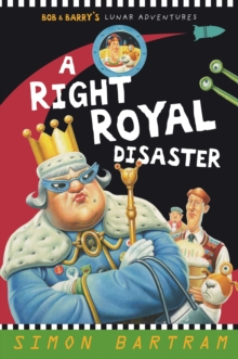 A Right Royal Disaster : Bob and Barry's Lunar Adventures, Paperback Book