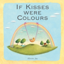 Alison Jay: If Kisses Were Colours, Board book Book