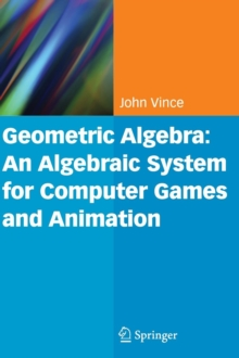 Geometric Algebra: An Algebraic System for Computer Games and Animation, Hardback Book