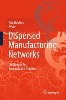 Dispersed Manufacturing Networks : Challenges for Research and Practice, Hardback Book