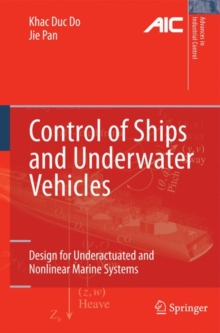 Control of Ships and Underwater Vehicles : Design for Underactuated and Nonlinear Marine Systems, Hardback Book