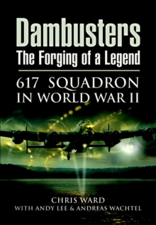 Dambusters: The Forging of a Legend : 617 Squadron in World War II, Hardback Book