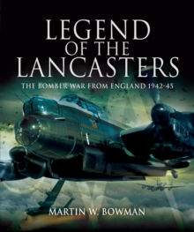 Legend of the Lancasters: the Bomber War from England 1942-45, Hardback Book