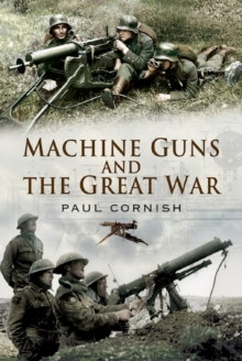 Machine-Guns and the Great War, Hardback Book