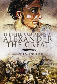 The Field Campaigns of Alexander the Great, Hardback Book