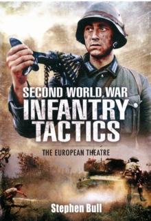Second World War Infantry Tactics : The European Theatre, Hardback Book