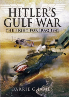 Hitler's Gulf War : The Fight for Iraq 1941, Hardback Book