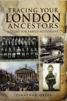 Tracing Your London Ancestors : A Guide for Family Historians, Paperback Book