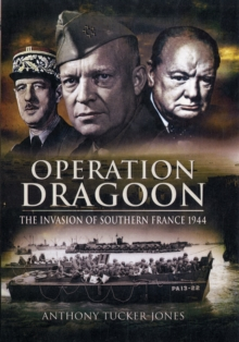 Operation Dragoon : The Liberation of Southern France 1944, Hardback Book