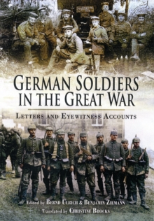 German Soldiers in the Great War : Letters and Eyewitness Accounts, Hardback Book