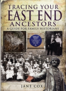 Tracing Your East End Ancestors : A Guide for Family Historians, Paperback Book