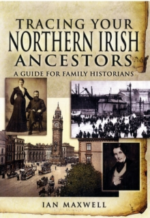 Tracing Your Northern Irish Ancestors : A Guide for Family Historians, Paperback Book