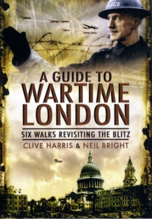A Wander Through Wartime London : Five Walks Revisiting the Blitz, Paperback Book