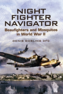 Night Fighter Navigator : Beaufighters and Mosquitos in WWII, Hardback Book