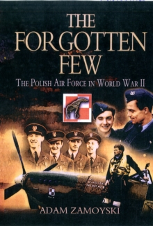 The Forgotten Few : The Polish Air Force in World War II, Paperback / softback Book