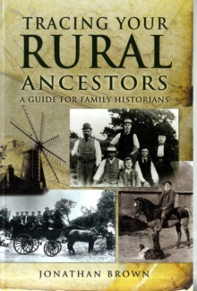Tracing Your Rural Ancestors : A Guide for Family Historians, Paperback Book