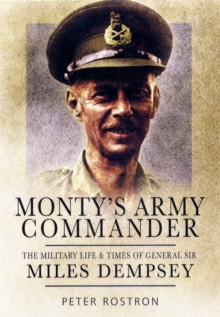 Monty's Army Commander : The Military Life and Times of General Sir Miles Dempsey, Hardback Book