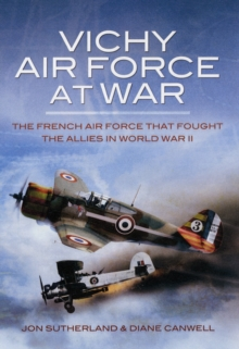 Vichy Air Force at War : The French Air Force That Fought the Allies in World War II, Hardback Book