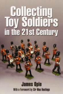 Collecting Toy Soldiers in the 21st Century, Hardback Book