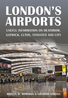 London's Airports : Useful Information on Heathrow, Gatwick, Luton, Stansted and City, Paperback / softback Book