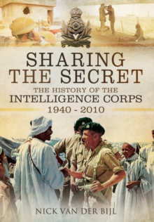 Sharing the Secret : The History of the Intelligence Corps 1940 - 2010, Hardback Book
