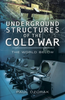 Underground Structures of the Cold War : The World Below, Hardback Book