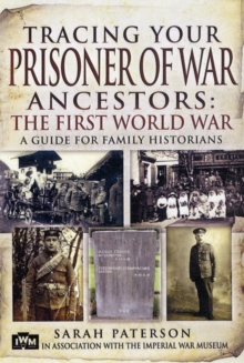 Tracing Your Prisoner of War Ancestors: The First World War, Paperback / softback Book