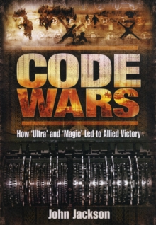 Code Wars : How 'Ultra' and 'Magic' Led to Allied Victory, Hardback Book
